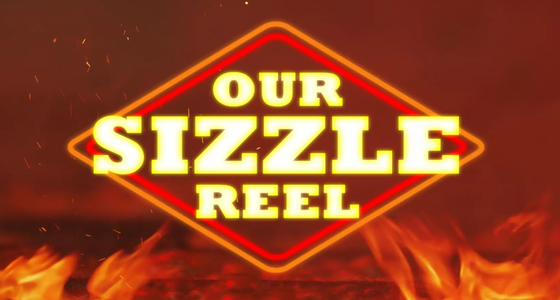 OUR SIZZLE REEL